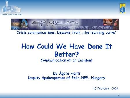 "1 Crisis communications: Lessons from ""the learning curve"" How Could We Have Done It Better? Communication of an Incident by Ágota Hanti Deputy Spokesperson."