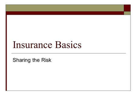 Insurance Basics Sharing the Risk. Vocabulary  Risk Is the uncertainty about a situation's outcome This can be an unpredictable event which leads to.