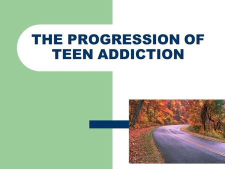 "THE PROGRESSION OF TEEN ADDICTION. "" Most people who start drinking or using drugs do not intend to become alcoholics or drug addicts."" From Understanding."