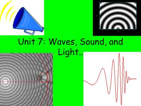 Unit 7: Waves, Sound, and Light..