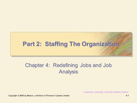 Copyright © 2008 by Nelson, a division of Thomson Canada Limited.4–14–1 Part 2: Staffing The Organization Chapter 4: Redefining Jobs and Job Analysis Prepared.