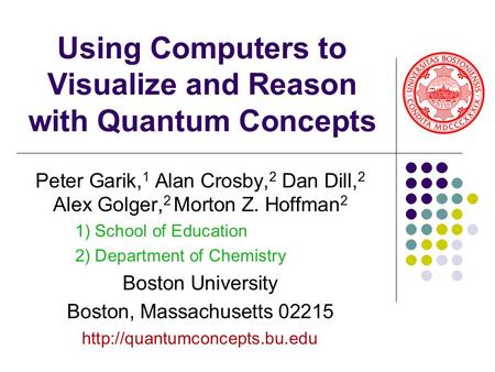 Using Computers to Visualize and Reason with Quantum Concepts Peter Garik, 1 Alan Crosby, 2 Dan Dill, 2 Alex Golger, 2 Morton Z. Hoffman 2 1) School of.