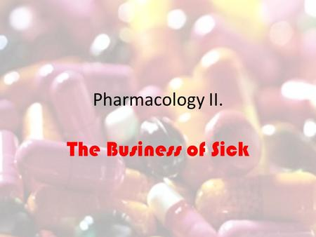 Pharmacology II. The Business of Sick. Pharma – A Business Model from the 20 th Century The pharmaceutical industry develops, produces, and markets drugs.