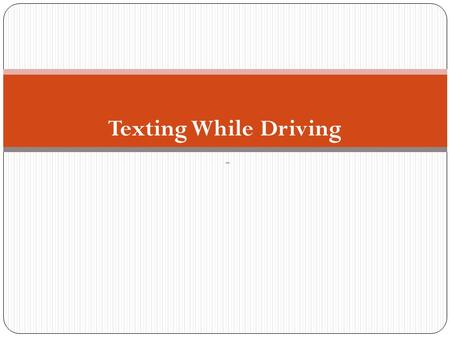 Texting While Driving -. Objectives To understand the prevalence and consequences and of texting while driving To develop an action plan to talk to students.