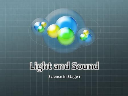 Science in Stage 1. Overview Look and Listen ST1-6PW - A student describes some sources of light and sound that they sense in their daily lives. ST1-2PW.