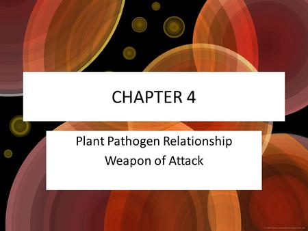CHAPTER 4 Plant Pathogen Relationship Weapon of Attack.