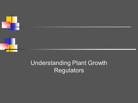 Understanding Plant Growth Regulators. What is a Plant Growth Regulator? Chemicals which affect the plant in many complex ways Cell division and differentiation,