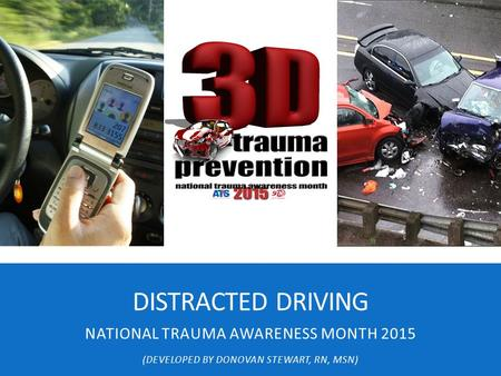 DISTRACTED DRIVING NATIONAL TRAUMA AWARENESS MONTH 2015 (DEVELOPED BY DONOVAN STEWART, RN, MSN)