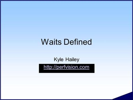 Waits Defined Kyle Hailey  #.2 Copyright 2006 Kyle Hailey Top 36 Foreground Waits 19. 19.write complete waits 20. 20.library cache.