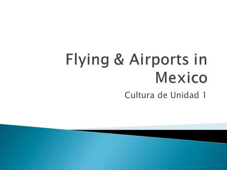 Cultura de Unidad 1.  Reserve your flight well in advance of your trip.  Airline tickets are most expensive if you buy them at the last minute. ◦ Purchase.