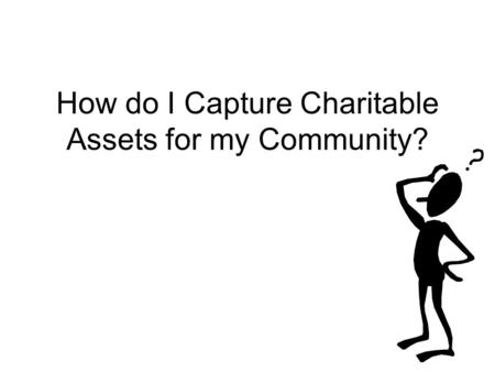 How do I Capture Charitable Assets for my Community?