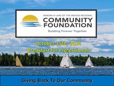 Giving Back To Our Community. Our mission is to help improve: Community living and the quality of life for our citizens and for visitors to the Kenora.