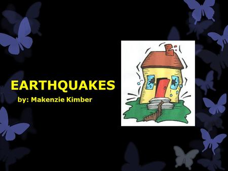EARTHQUAKES by: Makenzie Kimber. What is an earthquake?  Earthquakes are when the tectonic plates in the earth rub together to cause shaking of the ground.