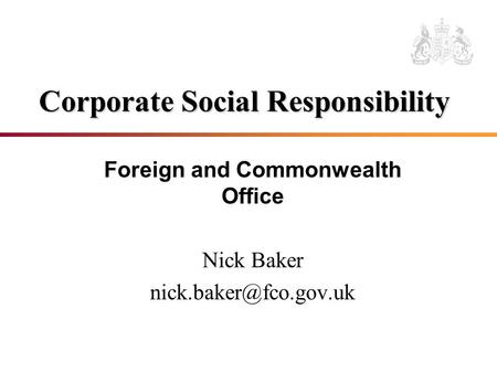 Corporate Social Responsibility Foreign and Commonwealth Office Nick Baker