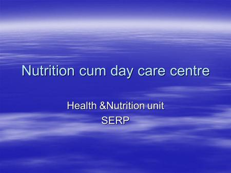 Nutrition cum day care centre Health &Nutrition unit SERP.