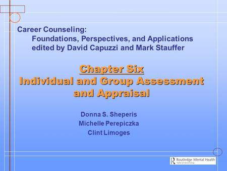 Chapter Six Individual and Group Assessment and Appraisal Donna S. Sheperis Michelle Perepiczka Clint Limoges Career Counseling: Foundations, Perspectives,