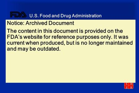CBER U.S. Food and Drug Administration Notice: Archived Document The content in this document is provided on the FDA's website for reference purposes only.