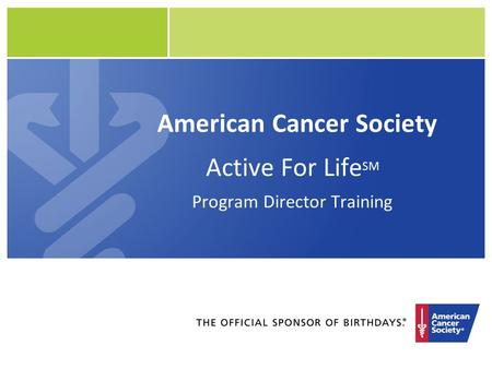 American Cancer Society Active For Life SM Program Director Training.