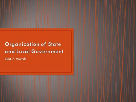 Unit 5 Vocab. Provides structure and organization at a lower level To create and enforce public policy at the state and local level People are most likely.