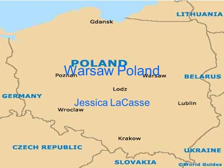 Warsaw Poland Jessica LaCasse. Where is the city located within the country? Warsaw is located in the mid-eastern region of Poland.