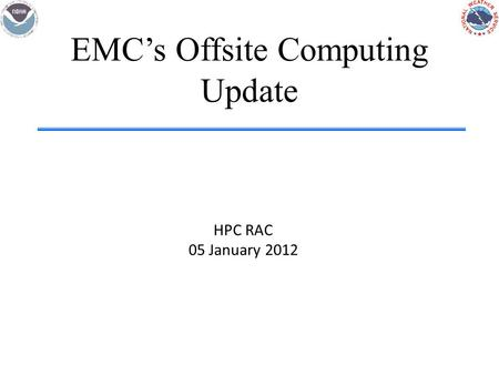 EMC's Offsite Computing Update HPC RAC 05 January 2012.