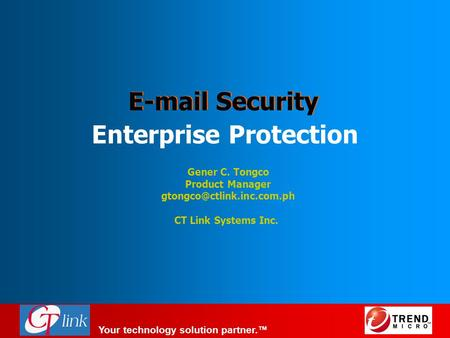 Your technology solution partner.™  Security Enterprise Protection Gener C. Tongco Product Manager CT Link Systems Inc.