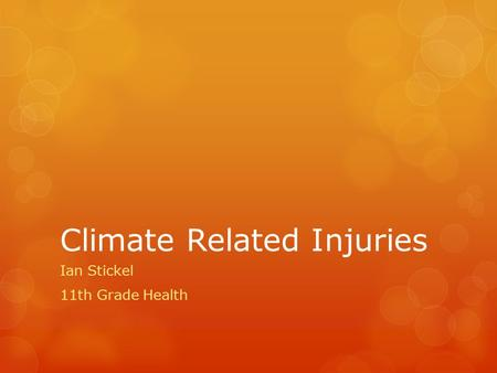 Climate Related Injuries Ian Stickel 11th Grade Health.
