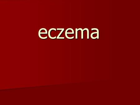 Eczema. Eczema: Come from the Greek name for boiling, a reference to the tiny vesicles (bubbles) that are commonly seen in the early acute stage of the.
