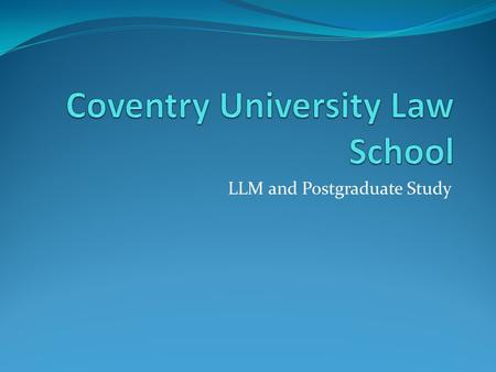 LLM and Postgraduate Study. The Law School Over 40 Years of Teaching Law LLB Programmes recognised by the Professional Bodies (Solicitors Regulatory.