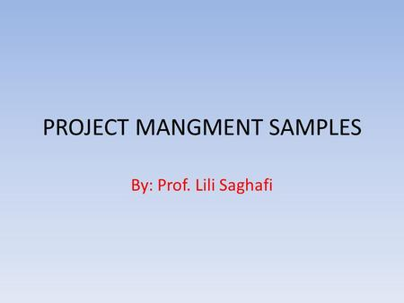 PROJECT MANGMENT SAMPLES By: Prof. Lili Saghafi. Contents of a Scope Statement Contents and length will vary based on the project. Typical contents include: