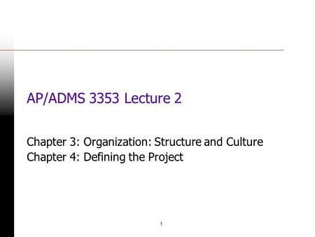1 AP/ADMS 3353 Lecture 2 Chapter 3: Organization: Structure and Culture Chapter 4: Defining the Project.