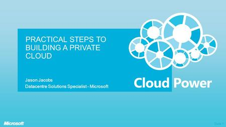 Slide 1 PRACTICAL STEPS TO BUILDING A PRIVATE CLOUD Jason Jacobs Datacentre Solutions Specialist - Microsoft.