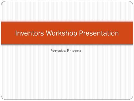 Veronica Rascona Inventors Workshop Presentation.