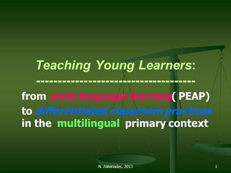 N. Zafeiriades, 20131 Teaching Young Learners: ------------------------------------- from early language learning( PEAP) to differentiated classroom practices.
