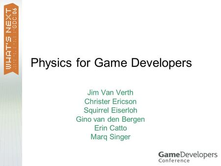 Physics for Game Developers Jim Van Verth Christer Ericson Squirrel Eiserloh Gino van den Bergen Erin Catto Marq Singer.