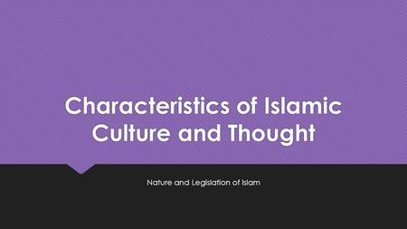 Characteristics of Islamic Culture and Thought Nature and Legislation of Islam.
