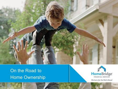 On the Road to Home Ownership.