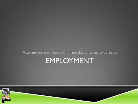 Department of Alabama EMPLOYMENT Veterans come to work with many skills and vast experience.