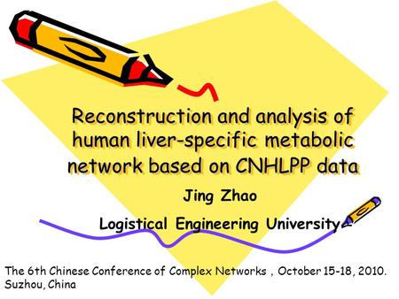 Reconstruction and analysis of human liver-specific metabolic network based on CNHLPP data Jing Zhao Logistical Engineering University The 6th Chinese.