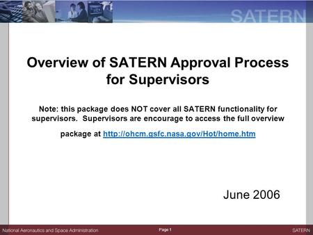 Page 1 Overview of SATERN Approval Process for Supervisors Note: this package does NOT cover all SATERN functionality for supervisors. Supervisors are.