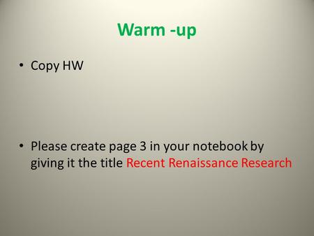 Warm -up Copy HW Please create page 3 in your notebook by giving it the title Recent Renaissance Research.