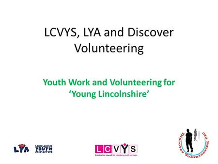 LCVYS, LYA and Discover Volunteering Youth Work and Volunteering for 'Young Lincolnshire'