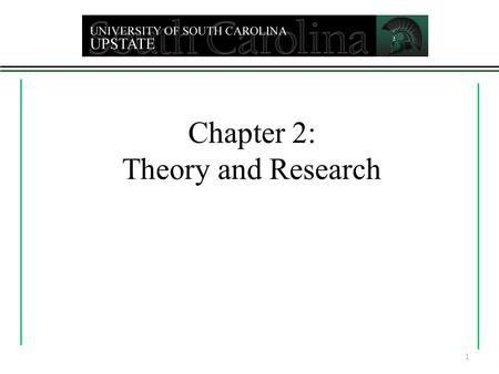 Chapter 2: Theory and Research 1. Theories and our Understanding Psychoanalytic Theory - Freud Psychosocial Theory – Erikson Object Relations Theory Behavioral.