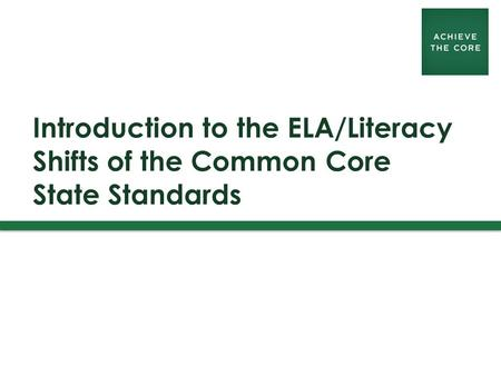 Introduction to the ELA/Literacy Shifts of the Common Core State Standards.