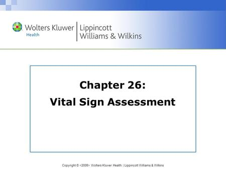 Copyright © Wolters Kluwer Health | Lippincott Williams & Wilkins Chapter 26: Vital Sign Assessment.