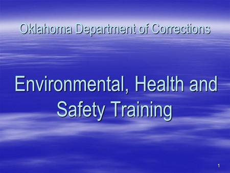 Oklahoma Department of Corrections Environmental, Health and Safety Training 1.