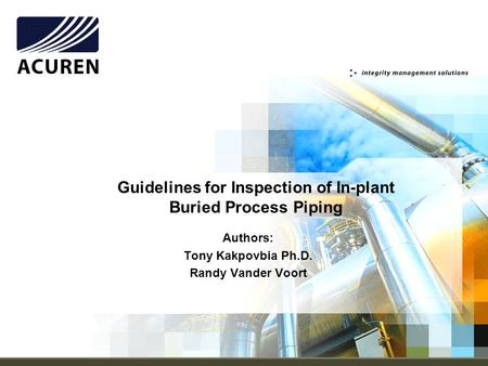 Guidelines for Inspection of In-plant Buried Process Piping Authors: Tony Kakpovbia Ph.D. Randy Vander Voort.