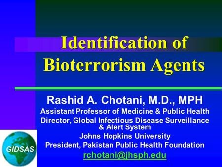 Identification of Bioterrorism Agents Rashid A. Chotani, M.D., MPH Assistant Professor of Medicine & Public Health Director, Global Infectious Disease.