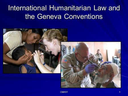 CMAST 1 International Humanitarian Law and the Geneva Conventions.