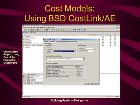 Building Systems Design, Inc. Using BSD CostLink/AE Create a New Project, Using One of the Parametric Cost Models Cost Models: